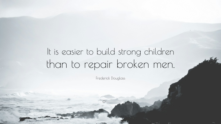 Frederick Douglass Quote It-is-easier-to-build-strong-children
